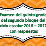 Examen del quinto grado del segundo bloque del ciclo escolar 2016 – 2017 con respuestas