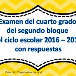 Examen del cuarto grado del segundo bloque del ciclo escolar 2016 – 2017 con respuestas