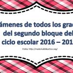 Exámenes de todos los grados del segundo bloque del ciclo escolar 2016 – 2017