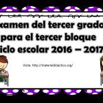 Examen del tercer grado para el tercer bloque ciclo escolar 2016 – 2017