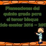 Planeaciones del quinto grado para el tercer bloque ciclo escolar 2016 – 2017