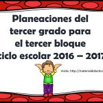 Planeaciones del tercer grado para el tercer bloque ciclo escolar 2016 – 2017