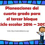 Planeaciones del cuarto grado para el tercer bloque ciclo escolar 2016 – 2017