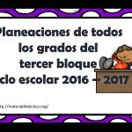 Planeaciones de todos los grados del tercer bloque ciclo escolar 2016 – 2017