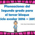 Planeaciones del segundo grado para el tercer bloque ciclo escolar 2016 – 2017