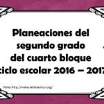 Planeaciones del segundo grado del cuarto bloque ciclo escolar 2016 – 2017