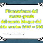 Planeaciones del cuarto grado del cuarto bloque del ciclo escolar 2016 – 2017