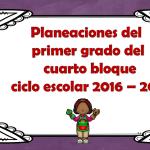 Planeaciones del primer grado del cuarto bloque ciclo escolar 2016 – 2017