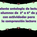 Excelente antología de lecturas para los alumnos de  3° a 6° de primaria con actividades para la comprensión lectora