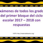 Exámenes de todos los grados del primer bloque del ciclo escolar 2017 – 2018 con respuestas