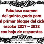 Fabuloso examen del quinto grado para el primer bloque del ciclo escolar 2017 – 2018 con hoja de respuestas