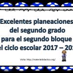 Excelentes planeaciones del segundo grado para el segundo bloque del ciclo escolar 2017 – 2018