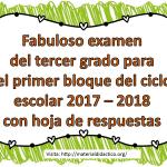 Fabuloso examen del tercer grado para el primer bloque del ciclo escolar 2017 – 2018 con hoja de respuestas
