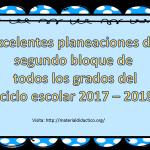 Excelentes planeaciones del segundo bloque de todos los grados del ciclo escolar 2017 – 2018