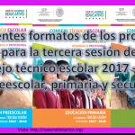 Excelentes formatos de los productos para la tercera sesión del consejo técnico escolar 2017 – 2018 de preescolar, primaria y secundaria