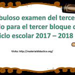 Fabuloso examen del tercer grado para el tercer bloque del ciclo escolar 2017 – 2018