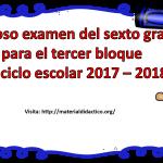 Fabuloso examen del sexto grado para el tercer bloque del ciclo escolar 2017 – 2018