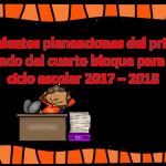 Excelentes planeaciones del primer grado del cuarto bloque para el ciclo escolar 2017 – 2018