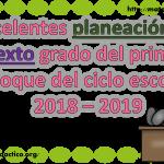 Excelentes planeación del sexto grado del primer bloque del ciclo escolar 2018 – 2019