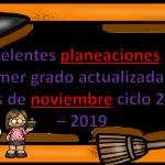 Excelentes planeaciones del primer grado actualizadas al mes de noviembre ciclo 2018 – 2019
