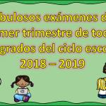 Fabulosos exámenes del primer trimestre de todos los grados del ciclo escolar 2018 – 2019