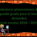 Fabulosas planeaciones del segundo grado para el mes de diciembre ciclo escolar 2018 – 2019