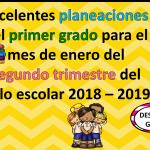 Excelentes planeaciones del primer grado para el mes de enero del segundo trimestre del ciclo escolar 2018 – 2019