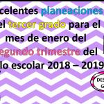 Excelentes planeaciones del tercer grado para el mes de enero del segundo trimestre del ciclo escolar 2018 – 2019