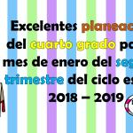 Excelentes planeaciones del cuarto grado para el mes de enero del segundo trimestre del ciclo escolar 2018 – 2019