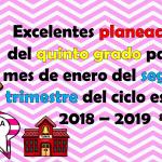 Excelentes planeaciones del quinto grado para el mes de enero del segundo trimestre del ciclo escolar 2018 – 2019