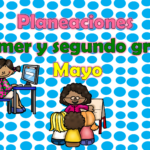 Planeación del primer y segundo grado del mes de mayo del tercer trimestre ciclo escolar 2018 – 2019