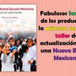 Fabulosos formatos de los productos de la primera sesión del taller de actualización hacia una Nueva Escuela Mexicana