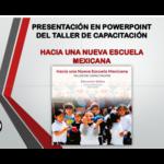 Presentación en PowerPoint del taller de capacitación hacia una Nueva Escuela Mexicana