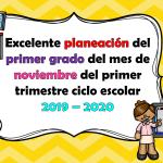 Excelente planeación del primer grado del mes de noviembre del primer trimestre ciclo escolar 2019 – 2020