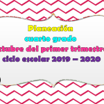 Excelente planeación del cuarto grado del mes de octubre del primer trimestre ciclo escolar 2019 – 2020