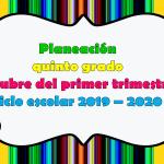 Excelente planeación del quinto grado del mes de octubre del primer trimestre ciclo escolar 2019 – 2020