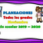 Planeaciones de todos los grados del mes de noviembre ciclo escolar 2019 – 2020