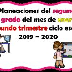 Planeaciones del segundo grado del mes de enero segundo trimestre ciclo escolar 2019 – 2020