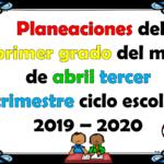 Planeaciones del primer grado del mes de abril tercer trimestre ciclo escolar 2019 – 2020