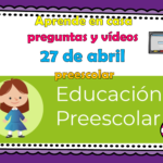 Aprende en casa preguntas y vídeos del 27 de abril para preescolar
