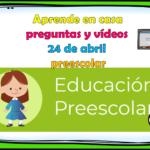 Aprende en casa preguntas y vídeos del 24 de abril para preescolar