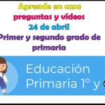 Aprende en casa preguntas y vídeos del 24 de abril para el primer y segundo grado de primaria