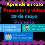 Aprende en casa preguntas y vídeos del 29 de mayo para todos los grados de primaria