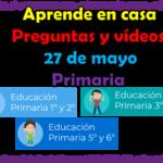 Aprende en casa preguntas y vídeos del 27 de mayo para todos los grados de primaria