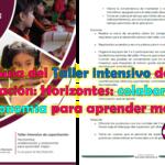 Guía del Taller intensivo de capacitación: Horizontes: colaboración y autonomía para aprender mejor