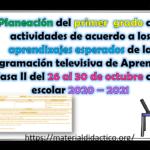 Excelente planeación del primero grado con actividades de acuerdo a los aprendizajes esperados de la programación televisiva de Aprende en Casa II del 26 al 30 de octubre ciclo escolar 2020 – 2021