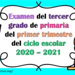 Examen del tercer grado de primaria del primer trimestre del ciclo escolar 2020 – 2021