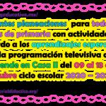 Excelentes planeaciones para todos los grados de primaria con actividades de acuerdo a los aprendizajes esperados de la programación televisiva de Aprende en Casa II del 09 al 13 de noviembre ciclo escolar 2020 – 2021