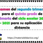 Examen del segundo trimestre para el quinto grado de primaria del ciclo escolar 2020 – 2021 para su aplicación a distancia