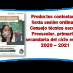 Productos contestados de la sexta sesión ordinaria del consejo técnico escolar de preescolar, primaria y secundaria del ciclo escolar 2020 – 2021